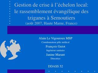 Alain Le Vigouroux MSP Coordonnateur pôle médical François Guiot Ingénieur sanitaire