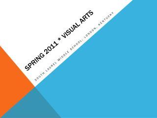 Spring 2011 * visual arts