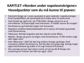 KAPITLET «Norden under napoleonskrigene » Hovedpunkter som du må kunne til prøven: