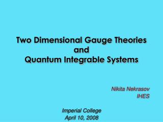 Two Dimensional Gauge Theories and  Quantum Integrable Systems
