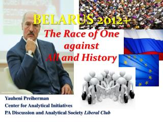 BELARUS 2012+ The Race of One against All and History