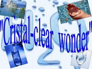 """Cristal-clear wonder"""