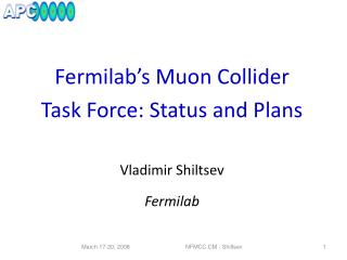 Fermilab's Muon  Collider  Task Force: Status and Plans Vladimir  Shiltsev Fermilab