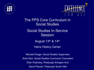The PPS Core Curriculum in  Social Studies Social Studies In-Service Session August 13 th  & 14 th Heinz History Center