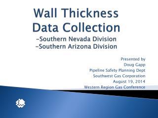 Wall Thickness Data Collection -Southern Nevada Division -Southern Arizona Division