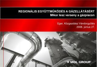 REGIONÁLIS EGYÜTTMŰKÖDÉS A GÁZELLÁTÁSÉRT Mikor lesz verseny a gázpiacon
