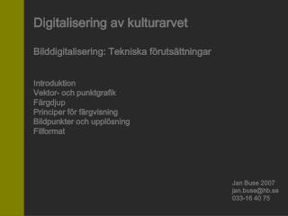 Digitalisering av kulturarvet Bilddigitalisering: Tekniska förutsättningar Introduktion