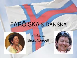 FÄRÖISKA  & DANSKA