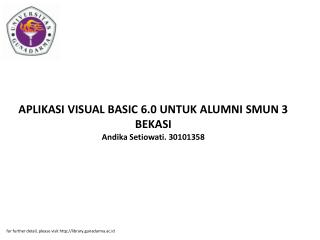 APLIKASI VISUAL BASIC 6.0 UNTUK ALUMNI SMUN 3 BEKASI Andika Setiowati. 30101358