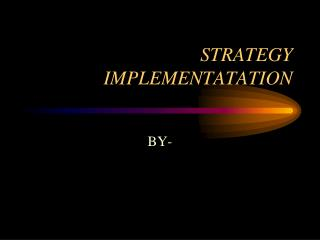 STRATEGY IMPLEMENTATATION