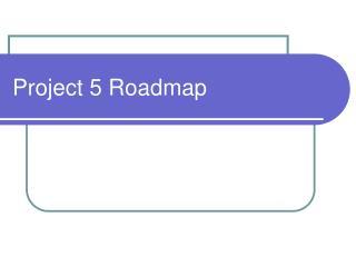 Project 5 Roadmap