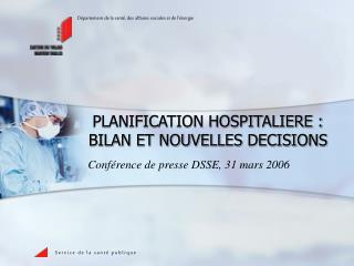 PLANIFICATION HOSPITALIERE : BILAN ET NOUVELLES DECISIONS