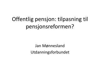 Offentlig pensjon: tilpasning til pensjonsreformen?