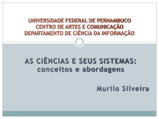 AS CIÊNCIAS E SEUS SISTEMAS: conceitos e abordagens Murilo Silveira