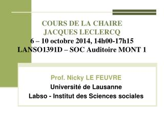 Prof.  Nicky  LE FEUVRE Université de Lausanne Labso  - Institut  des Sciences  sociales