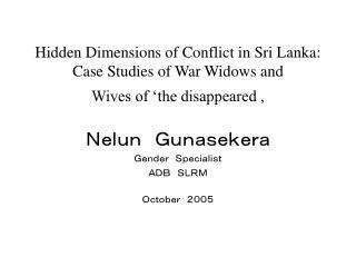 Nelun Gunasekera Gender Specialist ADB SLRM October 2005