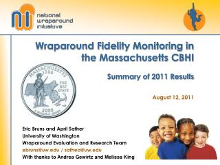 Wraparound Fidelity Monitoring in the Massachusetts CBHI Summary of 2011 Results August 12, 2011