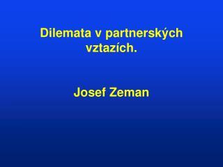 Dilemata vpartnerských vztazích. Josef Zeman