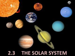 2.3     THE SOLAR SYSTEM