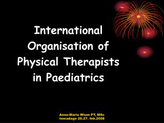 International Organisation of  Physical Therapists  in Paediatrics