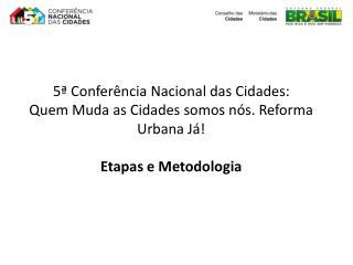 5ª Conferência Nacional das Cidades: Quem Muda as Cidades somos nós. Reforma Urbana Já!