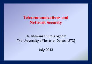 Dr. Bhavani Thuraisingham The University of Texas at Dallas (UTD) July 2013