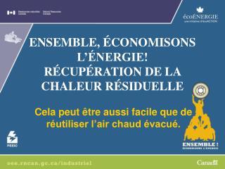 ENSEMBLE, ÉCONOMISONS L'ÉNERGIE! RÉCUPÉRATION DE LA CHALEUR RÉSIDUELLE