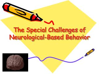 The Special Challenges of Neurological-Based Behavior