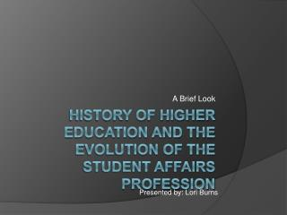 History of Higher Education and the evolution of the Student Affairs Profession
