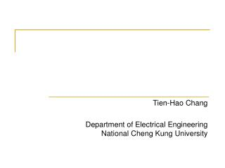 Tien-Hao Chang Department of Electrical Engineering National Cheng Kung University