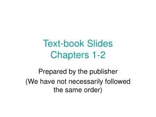 Text-book Slides Chapters 1-2