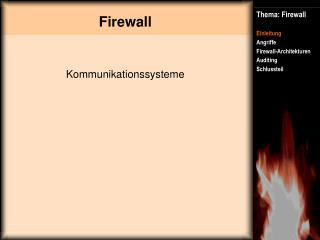 Thema: Firewall Einleitung Angriffe Firewall-Architekturen Auditing Schlussteil