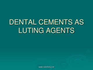 DENTAL CEMENTS AS LUTING AGENTS