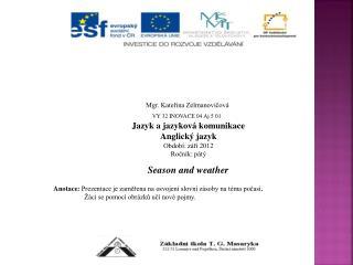 Mgr. Kateřina Zelmanovičová VY 32 INOVACE 04 Aj 5 01 Jazyk a jazyková komunikace Anglický jazyk