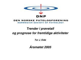 Trender i prøvetall og prognose for fremtidige aktiviteter Tor J. Eide Årsmøtet 2005