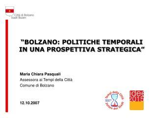 """""""BOLZANO: POLITICHE TEMPORALI IN UNA PROSPETTIVA STRATEGICA"""""""