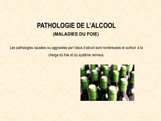 PATHOLOGIE DE L'ALCOOL (MALADIES DU FOIE)