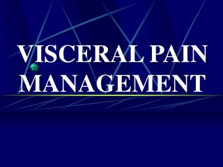 VISCERAL PAIN  MANAGEMENT