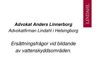 Advokat Anders Linnerborg Advokatfirman Lindahl i Helsingborg Ersättningsfrågor vid bildande