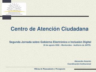 Centro de Atención Ciudadana Segunda Jornada sobre Gobierno Electrónico e Inclusión Digital