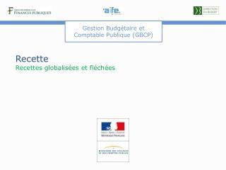 Recette Recettes globalisées et fléchées