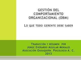 GESTIÓN DEL COMPORTAMIENTO ORGANIZACIONAL (OBM) Lo que todo gerente debe saber