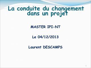 MASTER IPI-NT Le 04/12/2013 Laurent DESCAMPS