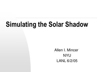 Simulating the Solar Shadow