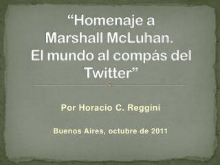 """""""Homenaje a Marshall McLuhan. El mundo al compás del Twitter"""""""
