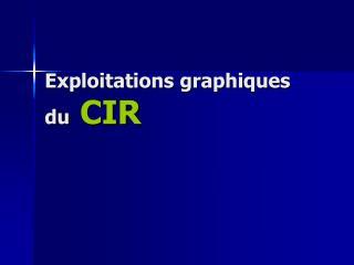 Exploitations graphiques du  CIR