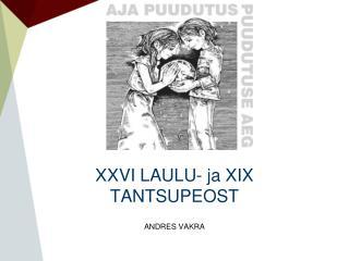 X XVI LAULU- ja XIX TANTSUPEOST