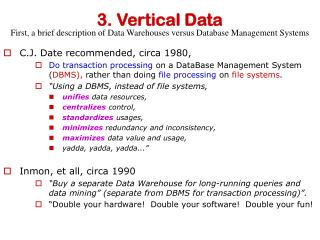 3. Vertical Data First, a brief description of Data Warehouses versus Database Management Systems