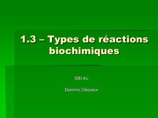 1.3 – Types de réactions biochimiques