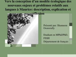 Présenté par: Shameem Oozeerally Etudiant en MPhil/PhD, FSSH Département de français